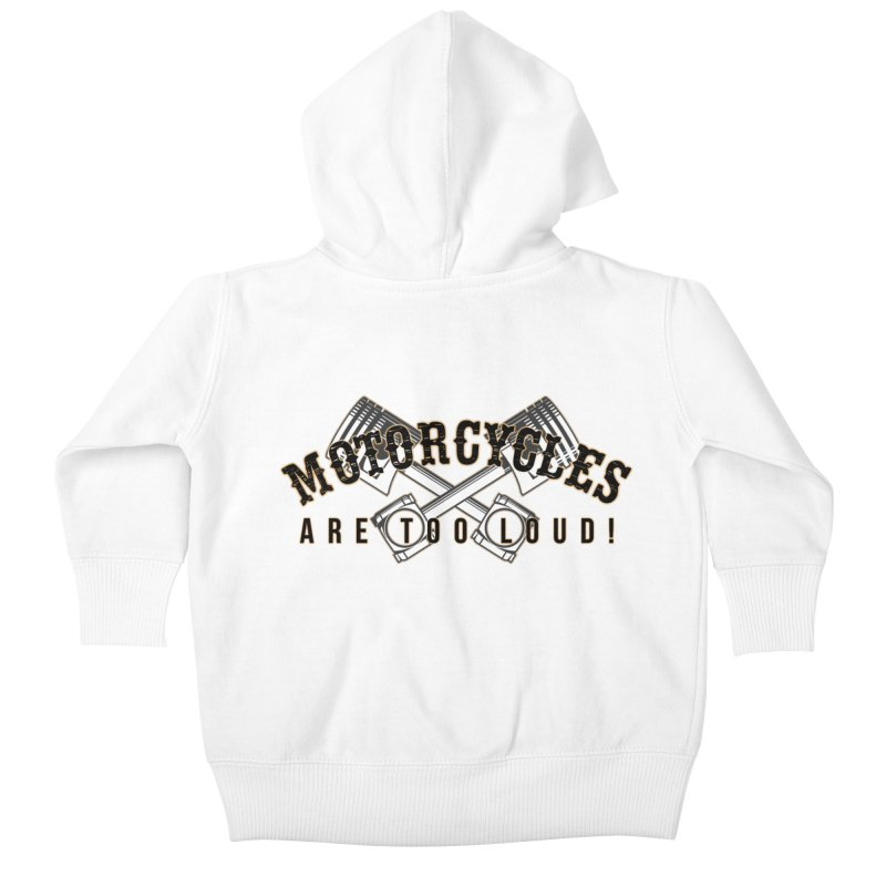 Motorcycles are too loud! Kids Baby Zip-Up Hoody by XXXIII Apparel