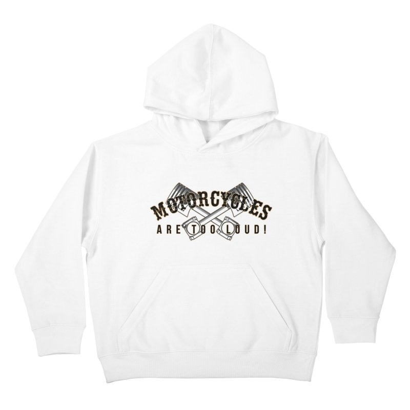 Motorcycles are too loud! Kids Pullover Hoody by XXXIII Apparel