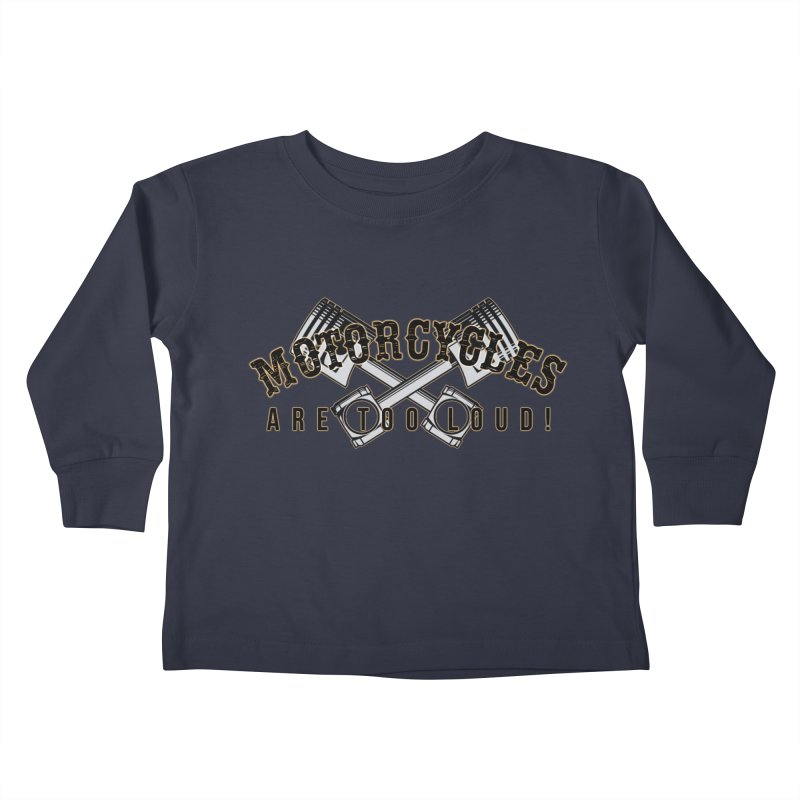 Motorcycles are too loud! Kids Toddler Longsleeve T-Shirt by XXXIII Apparel