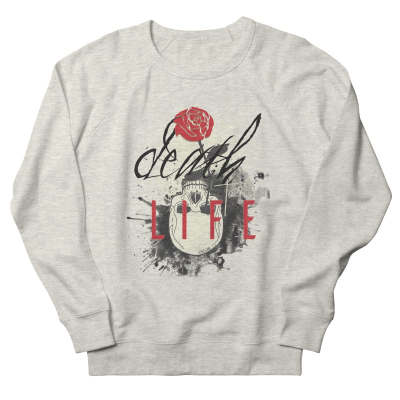 Death to Life Women's French Terry Sweatshirt by XXXIII Apparel