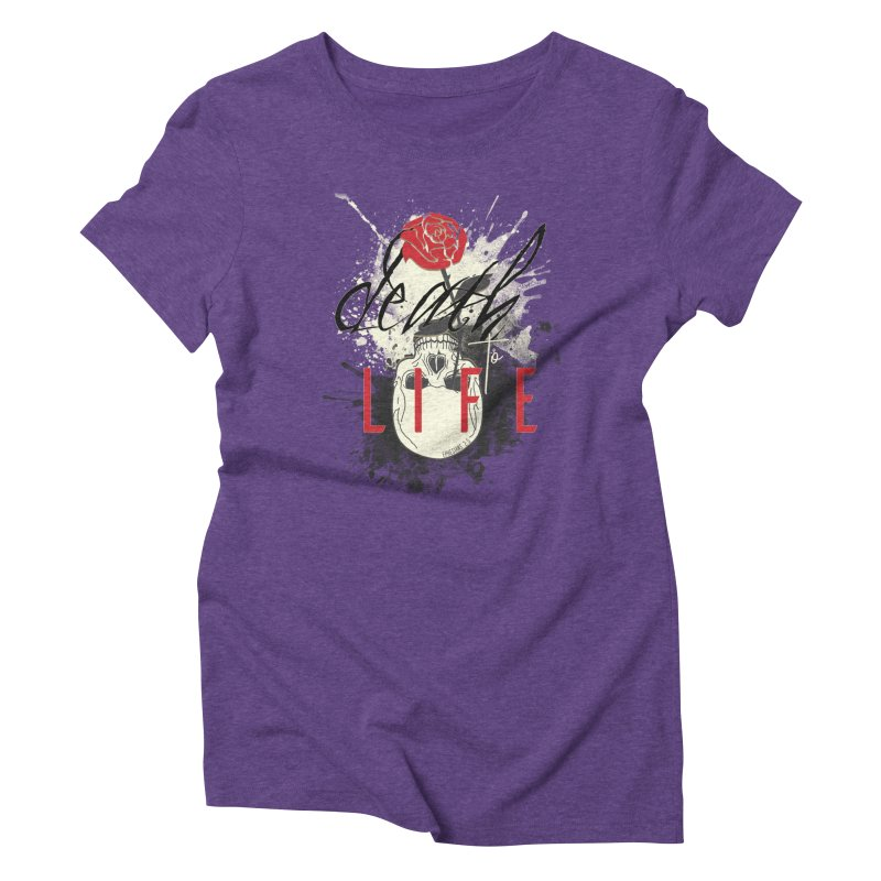 Death to Life Women's Triblend T-Shirt by XXXIII Apparel