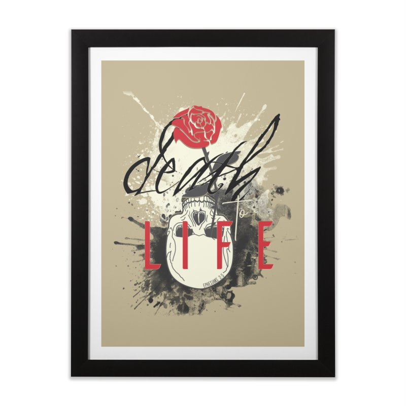 Death to Life Home Framed Fine Art Print by XXXIII Apparel