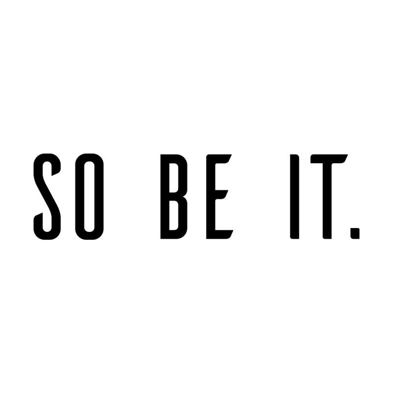 So Be It! by XXXIII Apparel