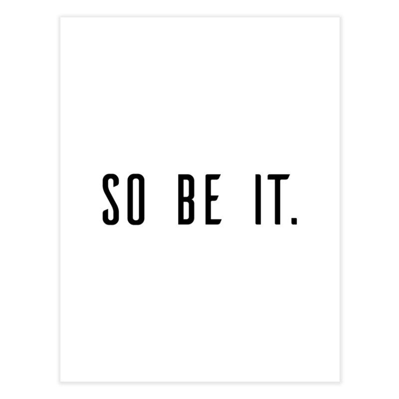 So Be It! Home Fine Art Print by XXXIII Apparel