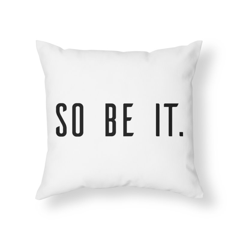 So Be It! Home Throw Pillow by XXXIII Apparel