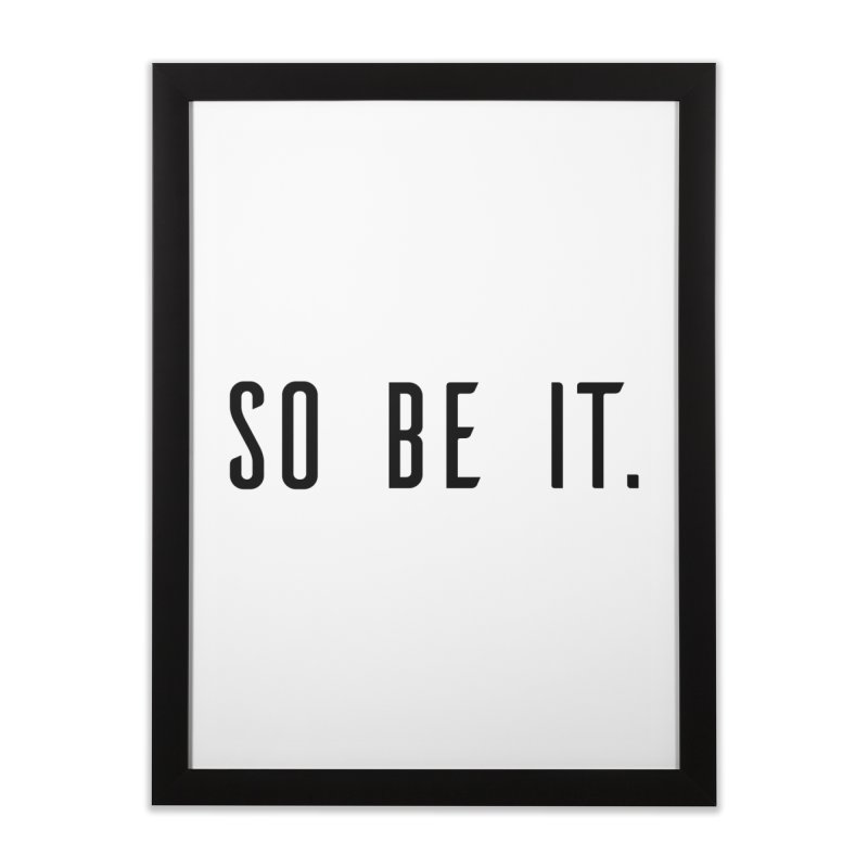 So Be It! Home Framed Fine Art Print by XXXIII Apparel