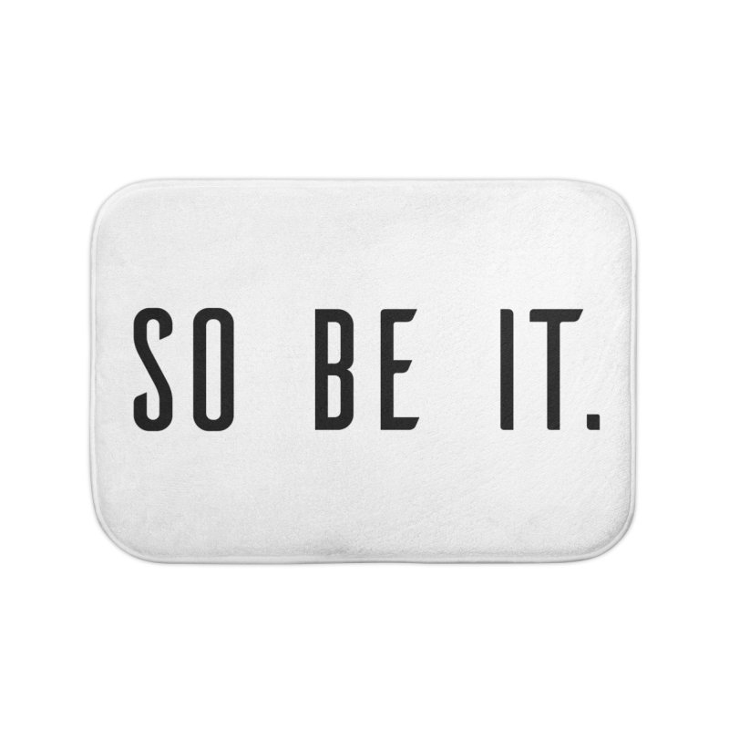 So Be It! Home Bath Mat by XXXIII Apparel
