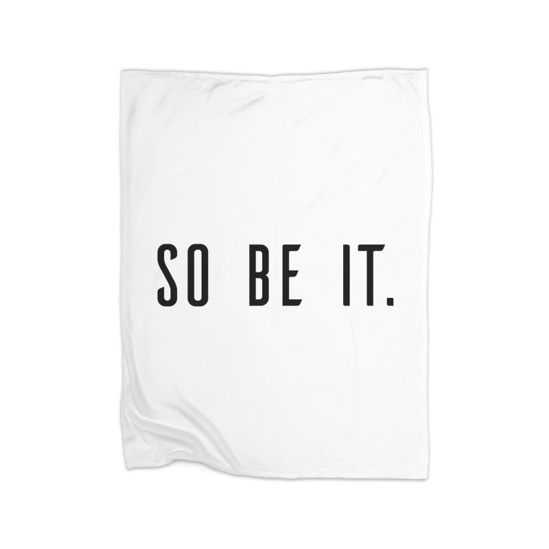 So Be It! Home Fleece Blanket Blanket by XXXIII Apparel