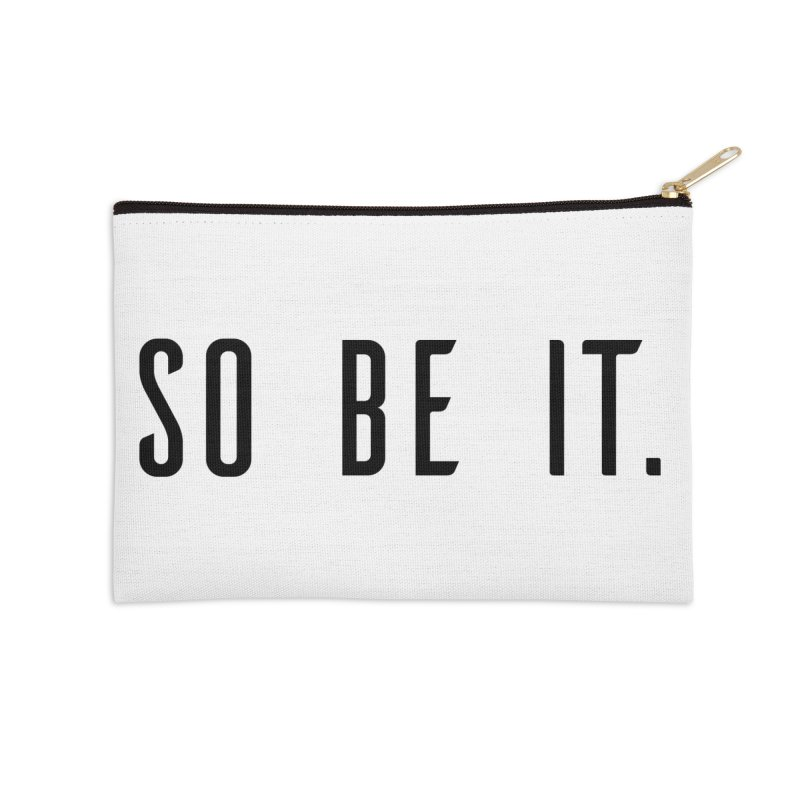 So Be It! Accessories Zip Pouch by XXXIII Apparel