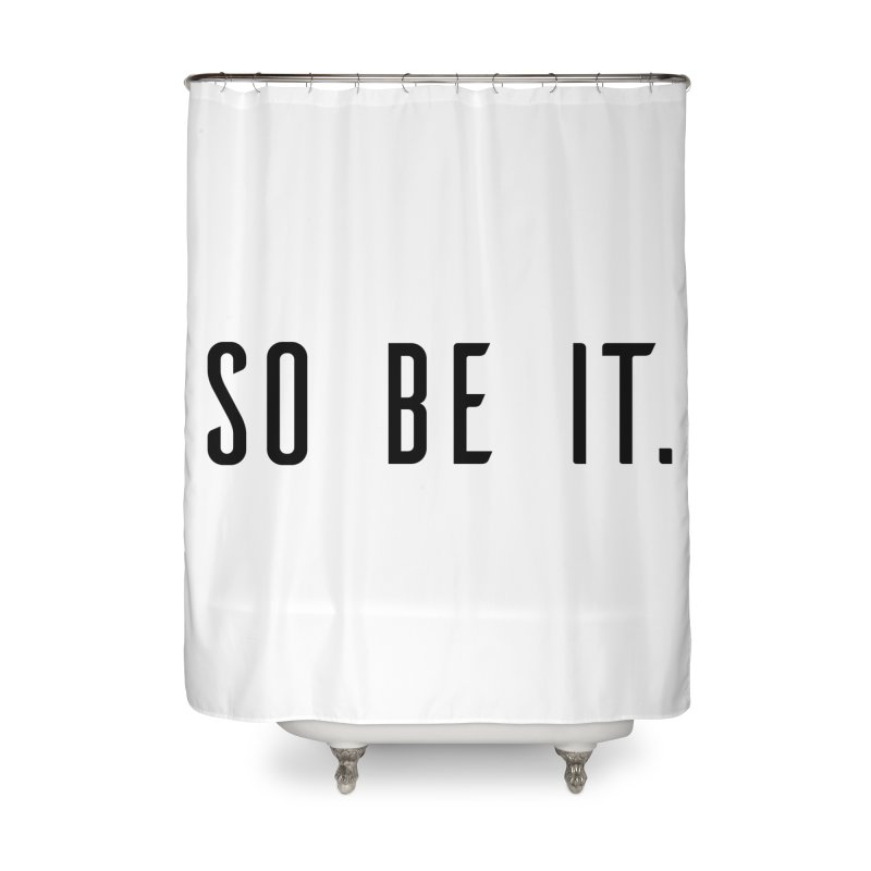 So Be It! Home Shower Curtain by XXXIII Apparel