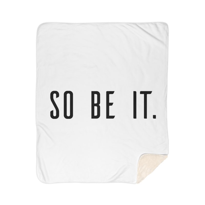 So Be It! Home Sherpa Blanket Blanket by XXXIII Apparel