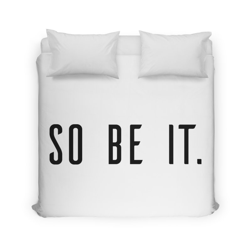 So Be It! Home Duvet by XXXIII Apparel