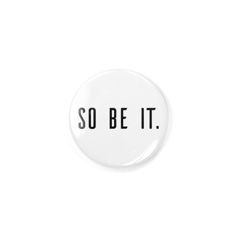 So Be It! Accessories Button by XXXIII Apparel