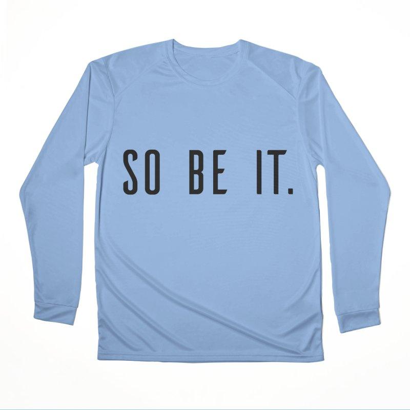 So Be It! Men's Performance Longsleeve T-Shirt by XXXIII Apparel