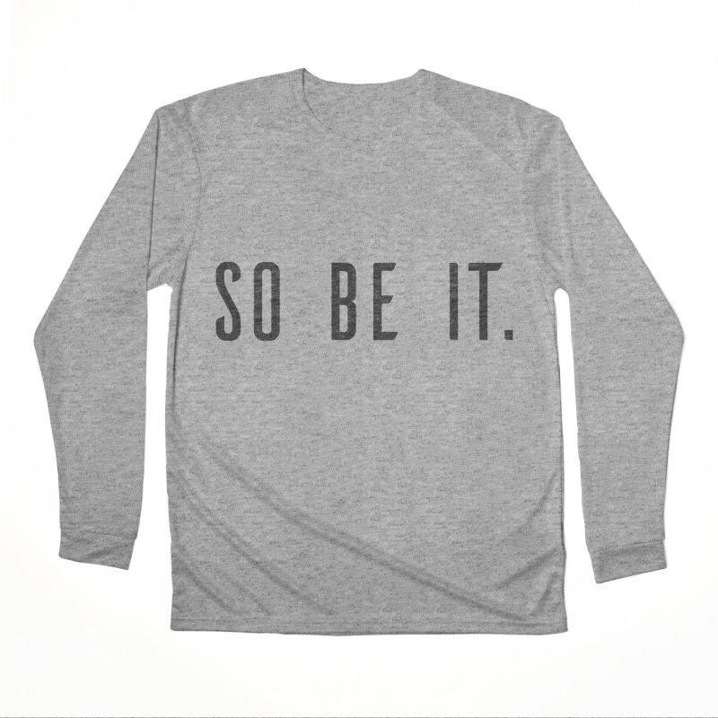 So Be It! Women's Performance Unisex Longsleeve T-Shirt by XXXIII Apparel