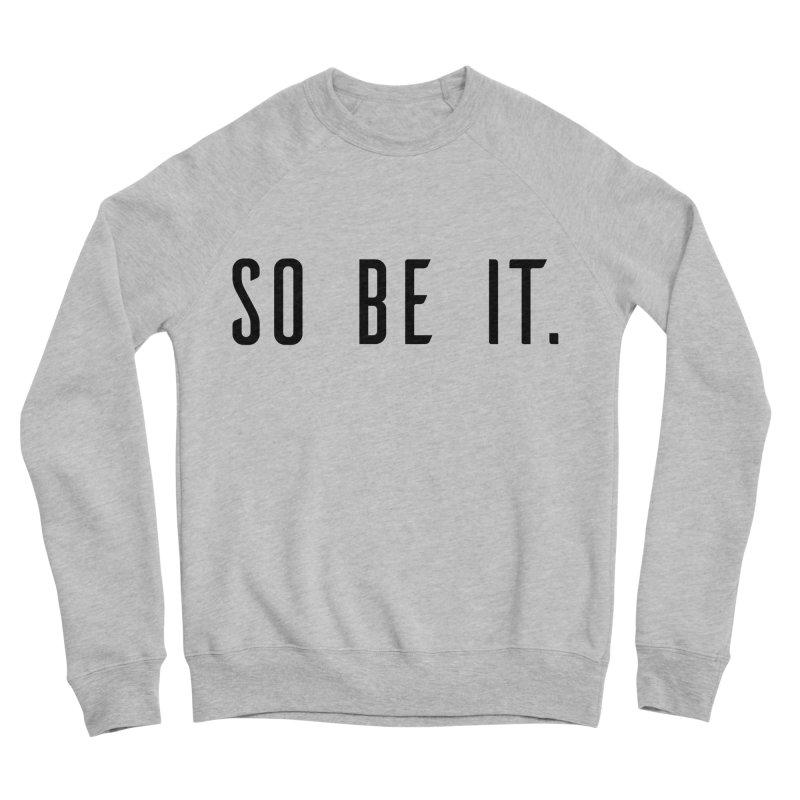 So Be It! Women's Sponge Fleece Sweatshirt by XXXIII Apparel