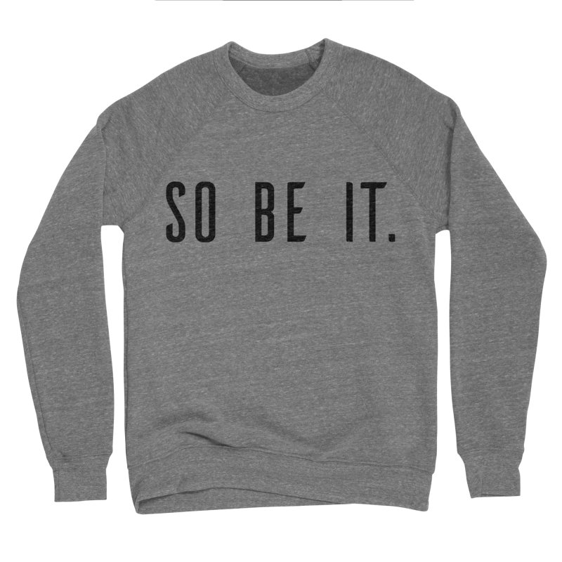 So Be It! Men's Sponge Fleece Sweatshirt by XXXIII Apparel