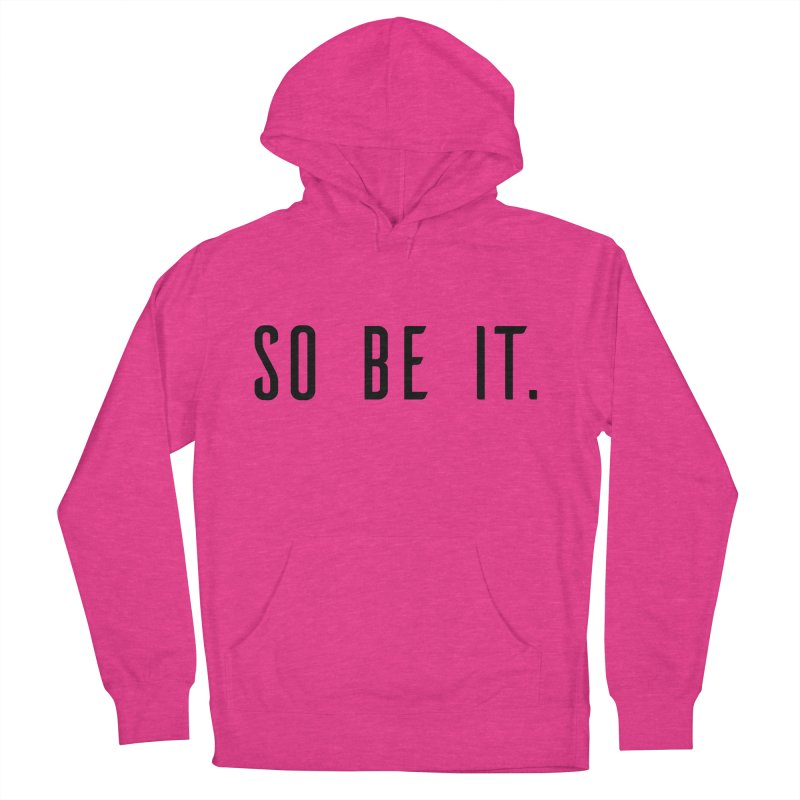 So Be It! Women's French Terry Pullover Hoody by XXXIII Apparel