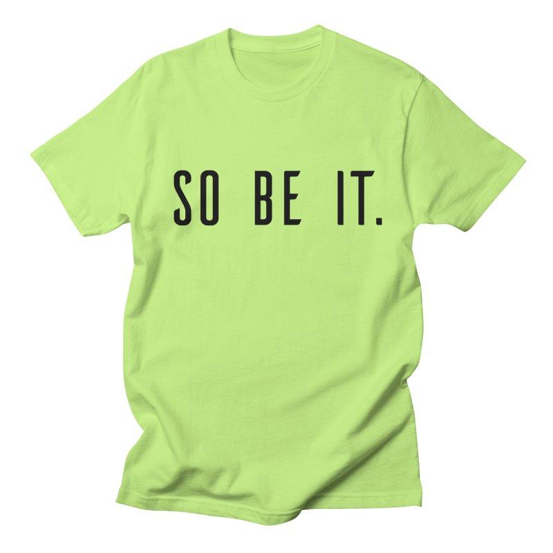 So Be It! Women's Regular Unisex T-Shirt by XXXIII Apparel