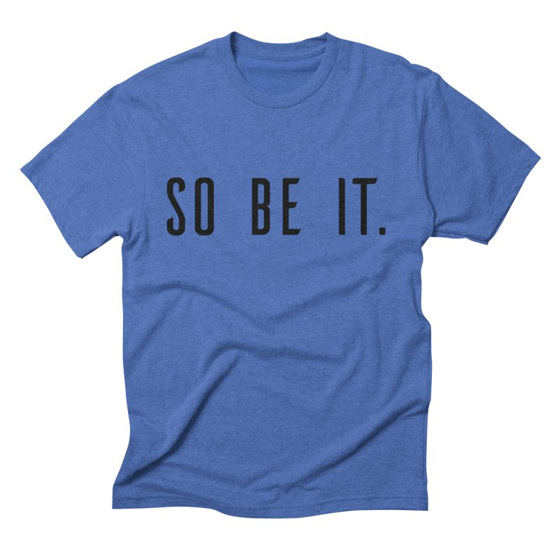 So Be It! Men's Triblend T-Shirt by XXXIII Apparel