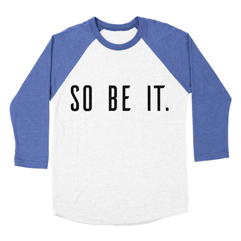 So Be It! Women's Baseball Triblend Longsleeve T-Shirt by XXXIII Apparel