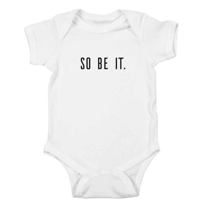 So Be It! Kids Baby Bodysuit by XXXIII Apparel