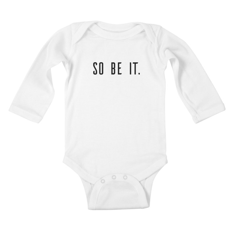 So Be It! Kids Baby Longsleeve Bodysuit by XXXIII Apparel