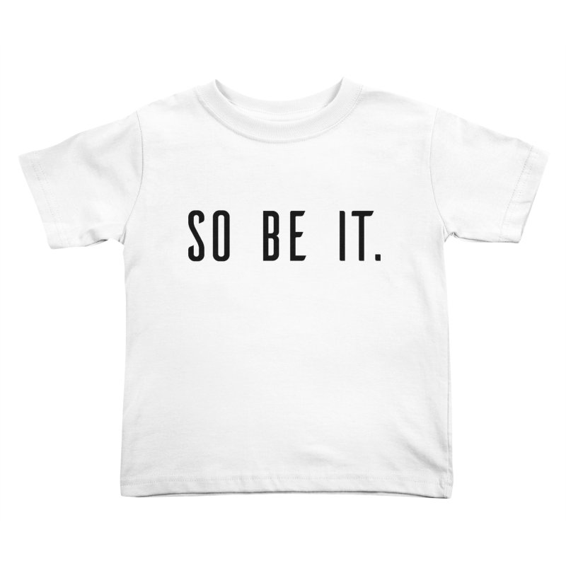 So Be It! Kids Toddler T-Shirt by XXXIII Apparel