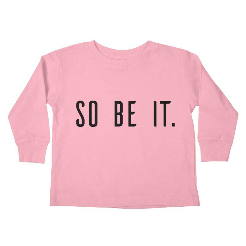 So Be It! Kids Toddler Longsleeve T-Shirt by XXXIII Apparel