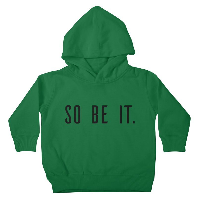 So Be It! Kids Toddler Pullover Hoody by XXXIII Apparel