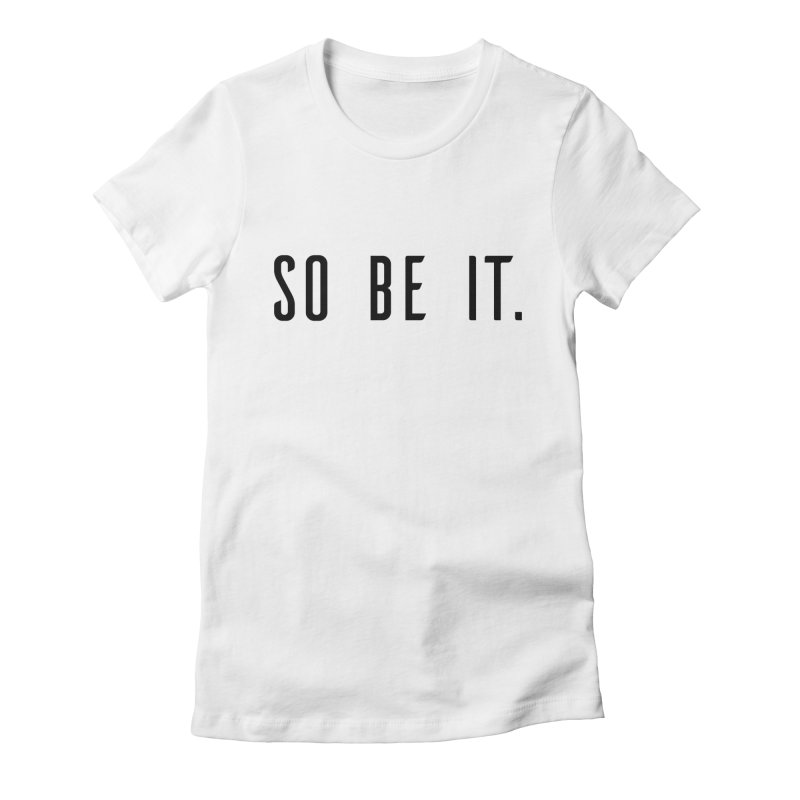 So Be It! Women's Fitted T-Shirt by XXXIII Apparel