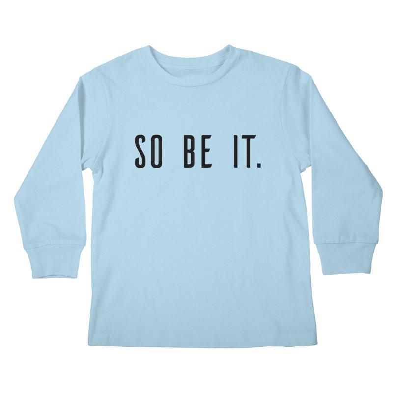 So Be It! Kids Longsleeve T-Shirt by XXXIII Apparel