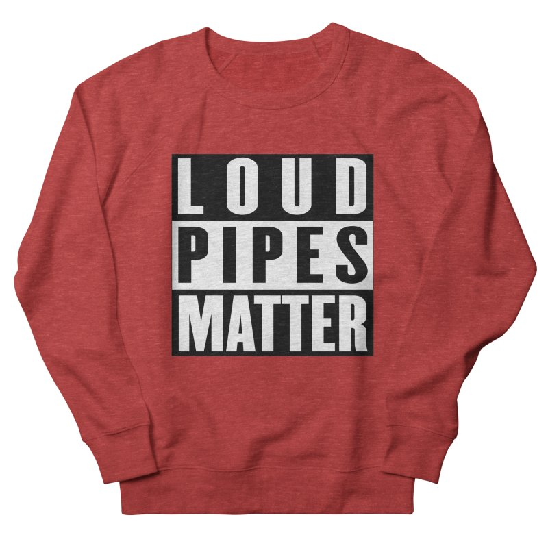 Loud Pipes Matter Women's French Terry Sweatshirt by XXXIII Apparel
