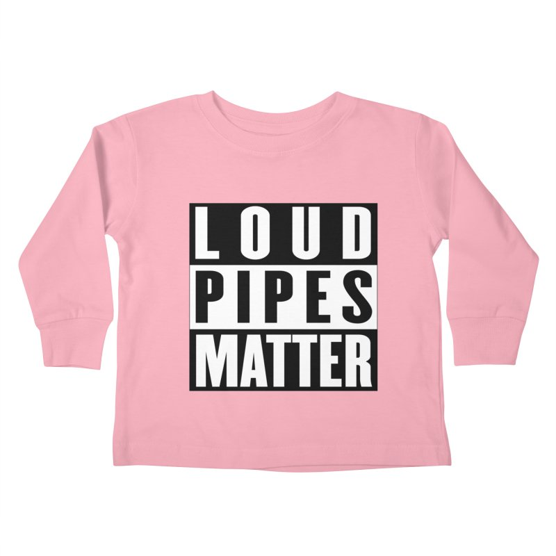 Loud Pipes Matter Kids Toddler Longsleeve T-Shirt by XXXIII Apparel