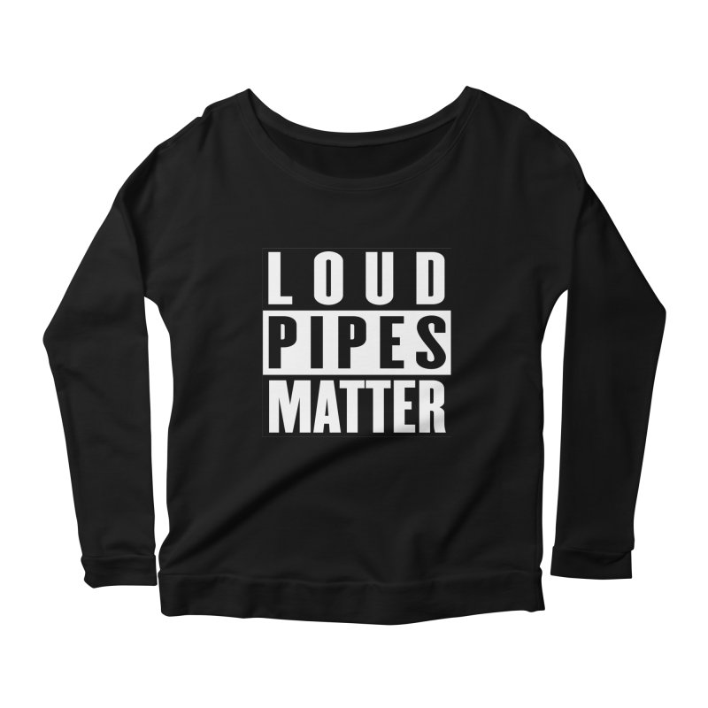 Loud Pipes Matter Women's Scoop Neck Longsleeve T-Shirt by XXXIII Apparel
