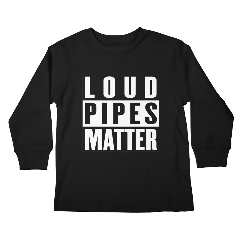 Loud Pipes Matter Kids Longsleeve T-Shirt by XXXIII Apparel