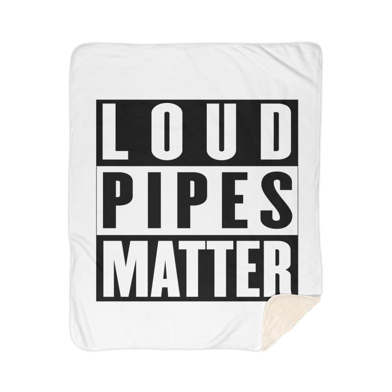 Loud Pipes Matter Home Sherpa Blanket Blanket by XXXIII Apparel