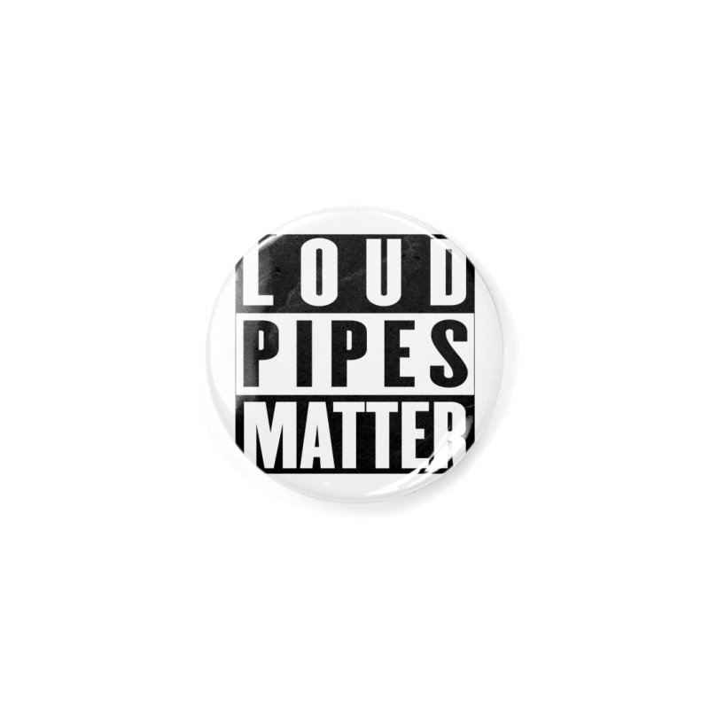 Loud Pipes Matter Accessories Button by XXXIII Apparel