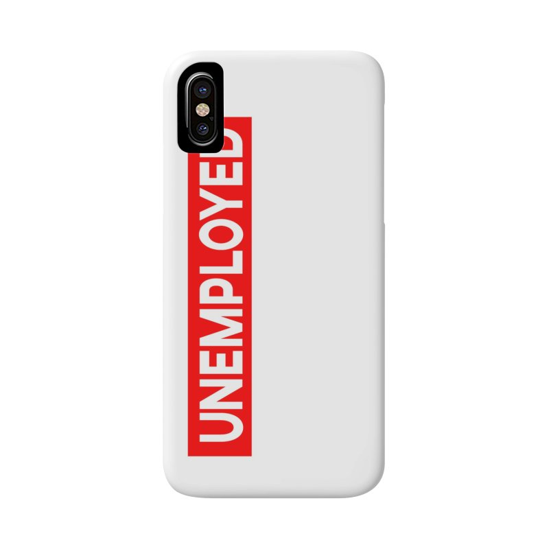 Unemployed Accessories Phone Case by XY The Brand
