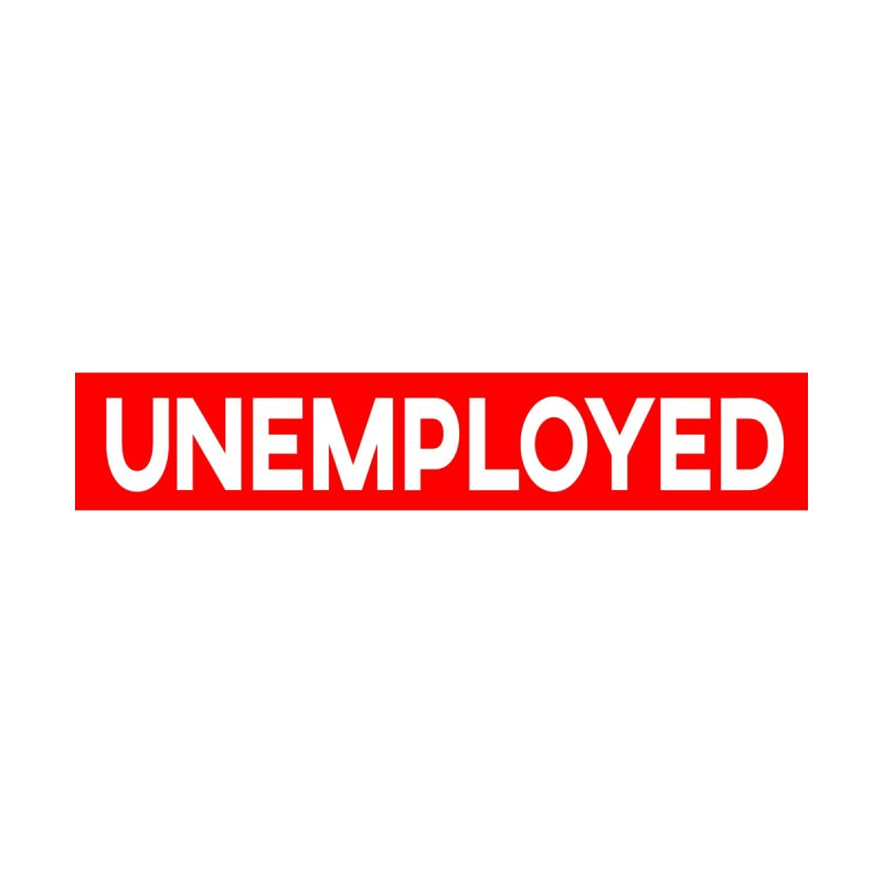 Unemployed by XY The Brand