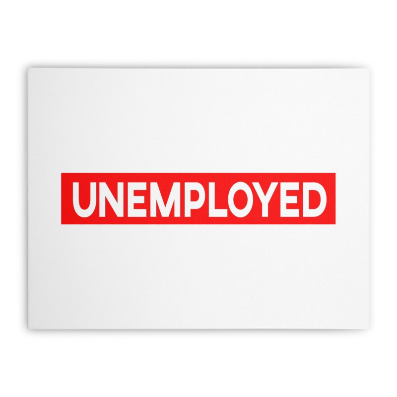 Unemployed Home Stretched Canvas by XY The Brand