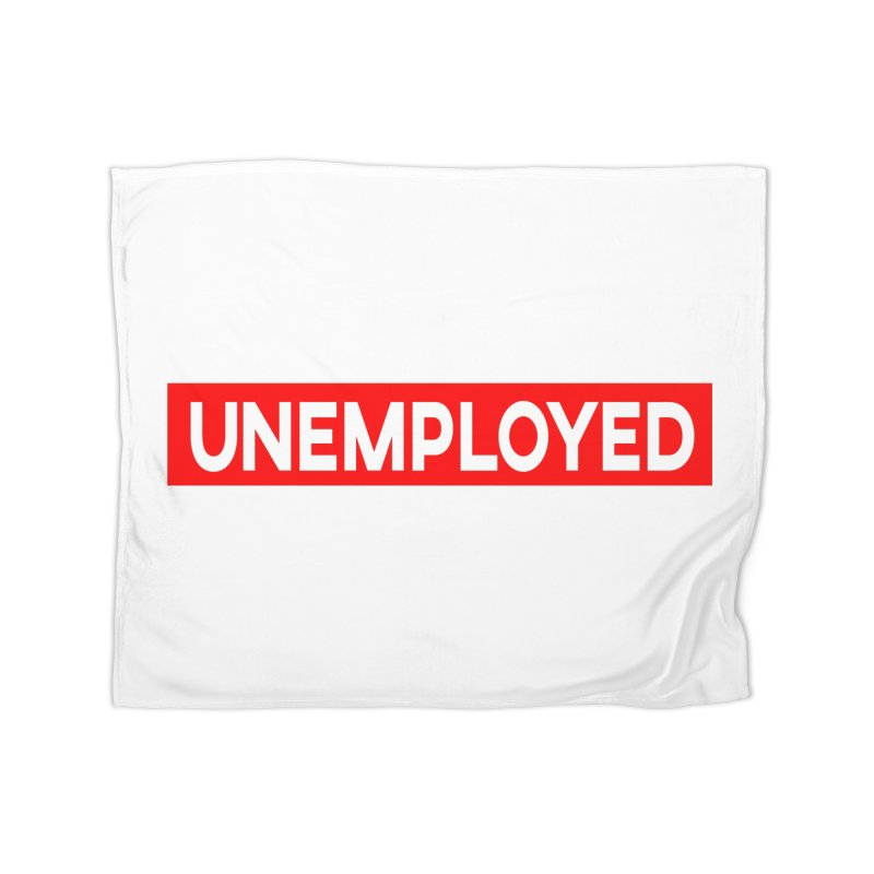 Unemployed Home Fleece Blanket Blanket by XY The Brand