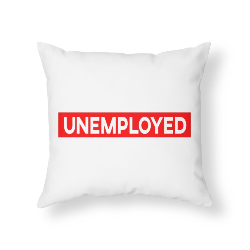Unemployed Home Throw Pillow by XY The Brand