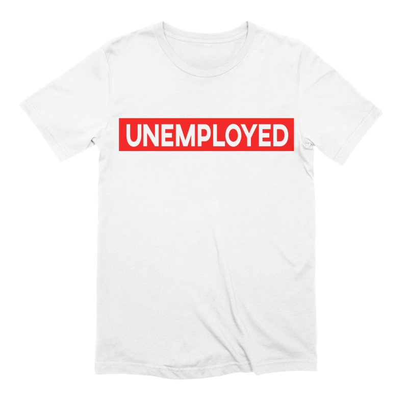 Unemployed Men's Extra Soft T-Shirt by XY The Brand