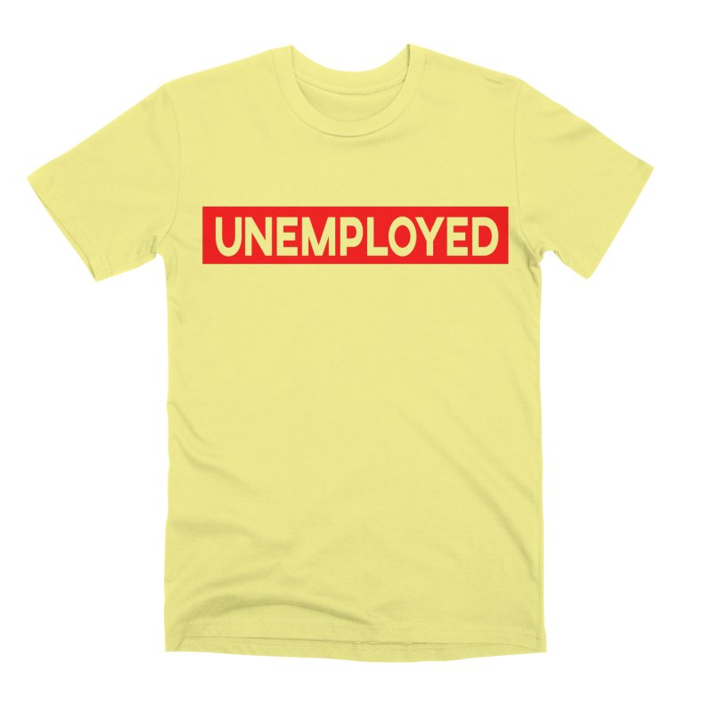 Unemployed Men's Premium T-Shirt by XY The Brand