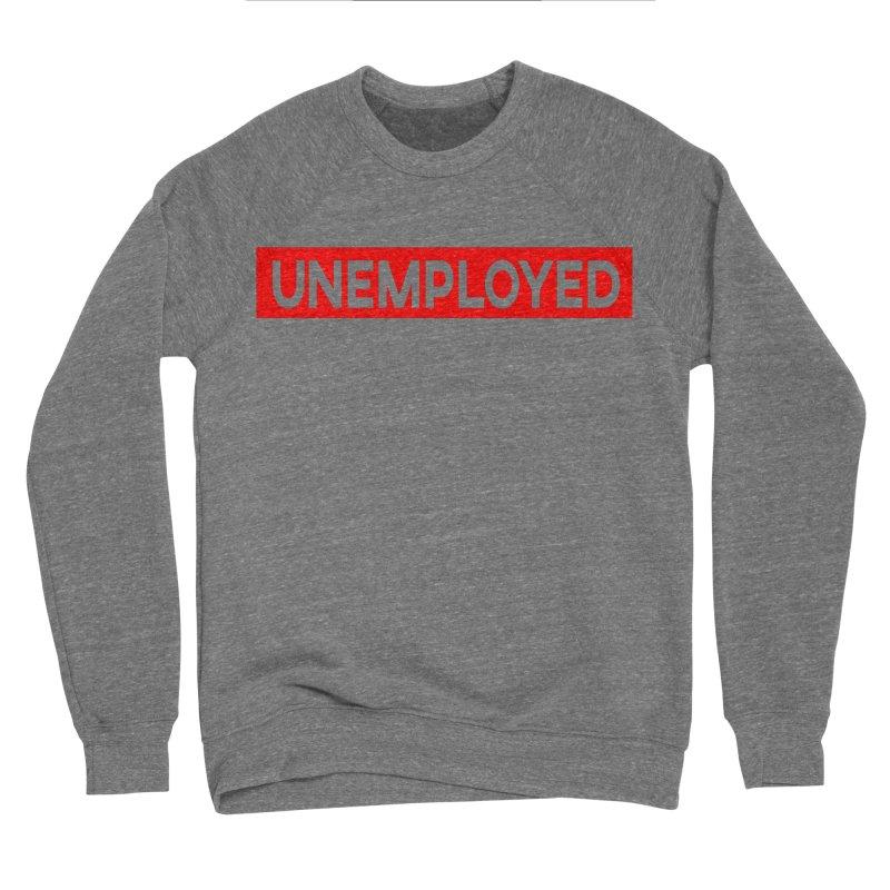 Unemployed Men's Sponge Fleece Sweatshirt by XY The Brand