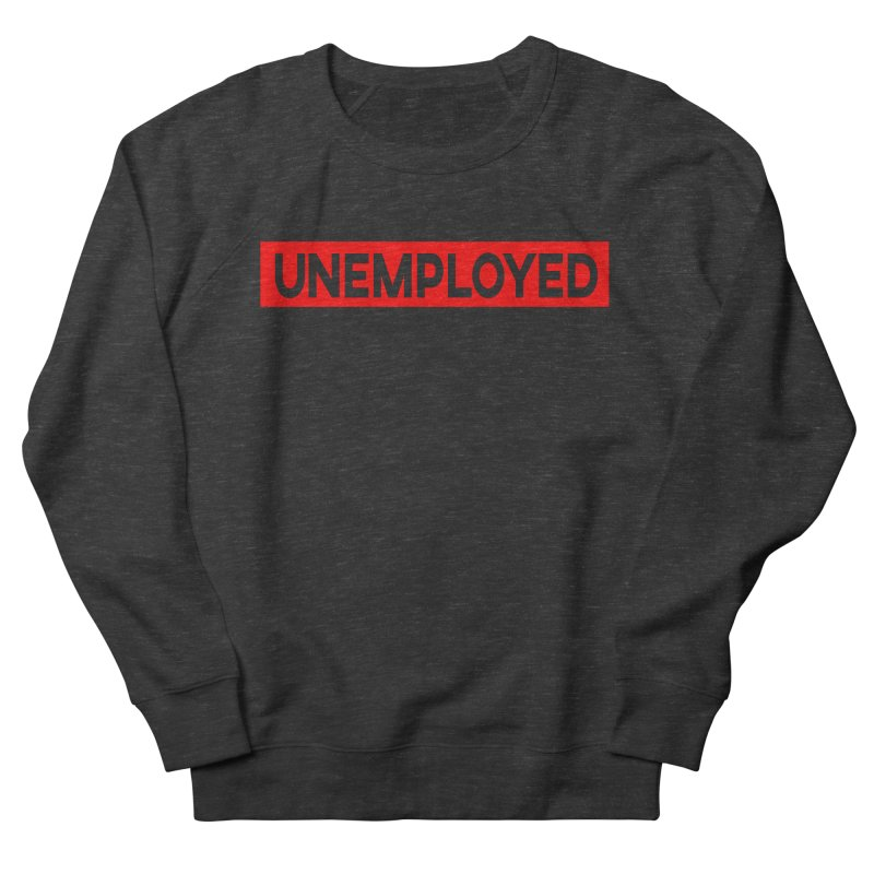Unemployed Men's French Terry Sweatshirt by XY The Brand