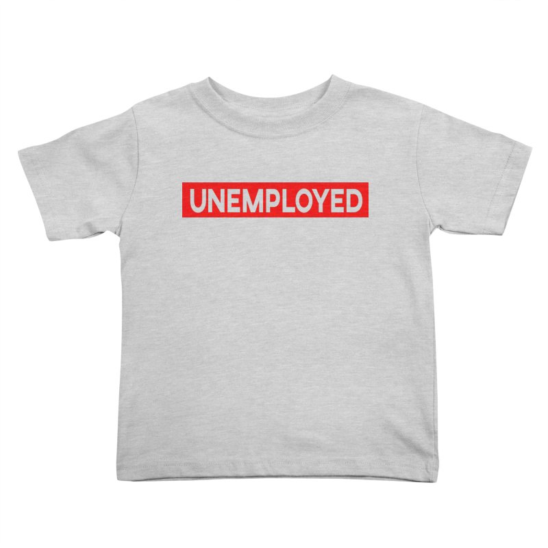 Unemployed Kids Toddler T-Shirt by XY The Brand