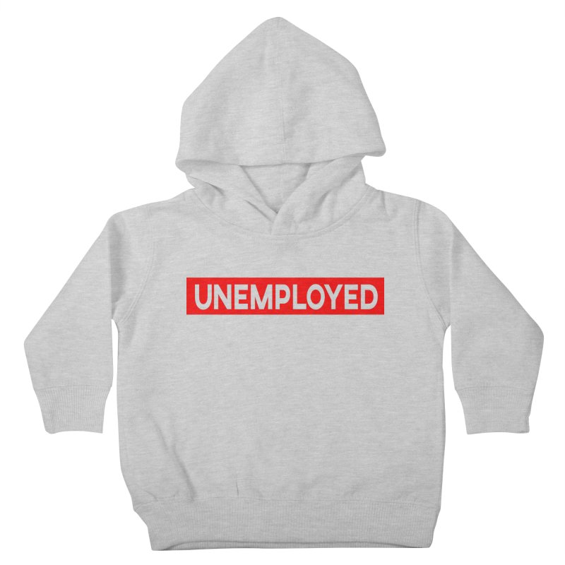 Unemployed Kids Toddler Pullover Hoody by XY The Brand