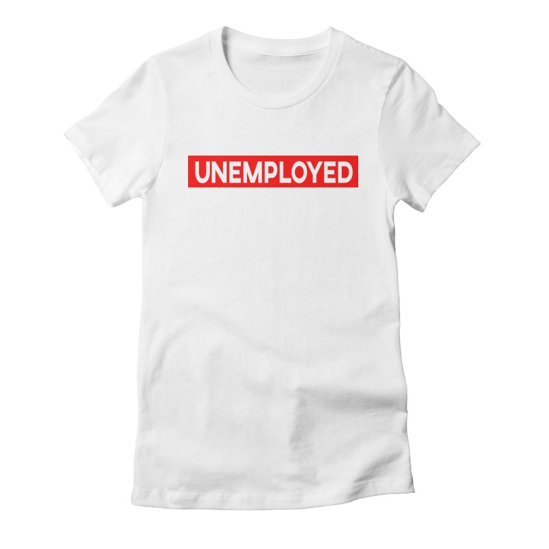 Unemployed Women's Fitted T-Shirt by XY The Brand